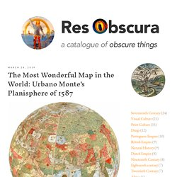 Res Obscura: The Most Wonderful Map in the World: Urbano Monte's Planisphere of 1587