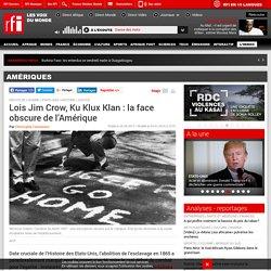 Lois Jim Crow, Ku Klux Klan : la face obscure de l'Amérique - Amériques