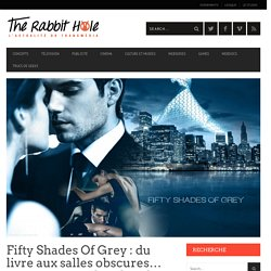 Fifty Shades Of Grey : du livre aux salles obscures… en passant par les chambres à coucher