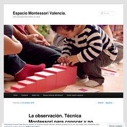 La observación. Técnica Montessori para conocer y no juzgar a los niños.