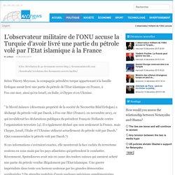 L'observateur militaire de l'ONU accuse la Turquie d'avoir livré une partie du pétrole volé par l'Etat islamique à la France