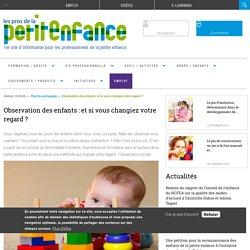 Observation des enfants: et si vous changiez votre regard?