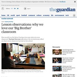 Lesson observations: why we love our 'Big Brother' classroom