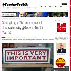 Getting it right: The importance of observations by @TeacherToolkit (Part 1/2)