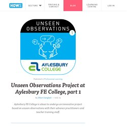 Unseen Observations Project at Aylesbury FE College, part 1 - TeachingHOW2s