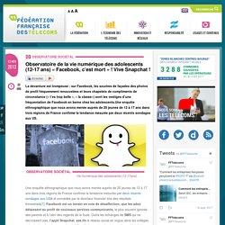 Observatoire de la vie numérique des adolescents (12-17 ans) « Facebook, c'est mort » ! Vive Snapchat !
