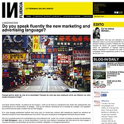 Do you speak fluently the new marketing and advertising language?