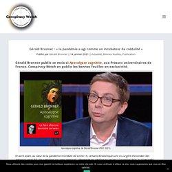 Gérald Bronner : « la pandémie a agi comme un incubateur de crédulité » - Conspiracy Watch