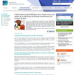 L'Observatoire du Sport FPS/Ipsos 2012 : depuis 10 ans, une analyse de la relation que les Français entretiennent avec l'univers du sport