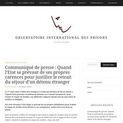 Communiqué de presse : Quand l'Etat se prévaut de ses propres carences pour justifier le retrait du séjour d'un détenu étranger – Observatoire International des Prisons