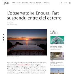 L'observatoire Enoura, l'art suspendu entre ciel et terre / Pen Magazine International