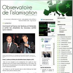 Comment la France de Sarkozy et Hollande a armé les jihadistes du nouveau califat syro-irakien.