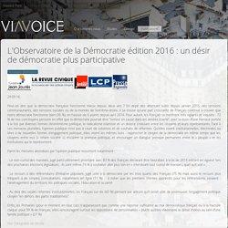 L'Observatoire de la Démocratie édition 2016 : un désir de démocratie plus participative - Viavoice