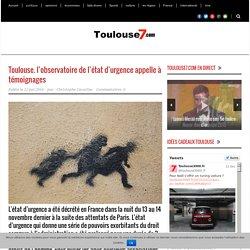 Toulouse. l'observatoire de l'état d'urgence appelle à témoignages