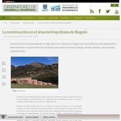 Observatorio de Desarrollo Económico - La construcción en el área metropolitana de Bogotá