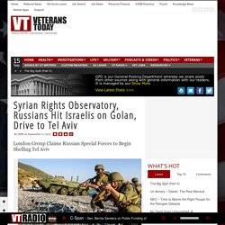 Syrian Rights Observatory, Russians Hit Israelis on Golan, Drive to Tel Aviv