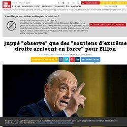 """Juppé """"observe"""" que des """"soutiens d'extrême droite arrivent en force"""" pour Fillon - Sud Ouest.fr"""