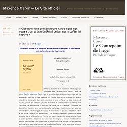 LA VERITE CAPTIVEDe la philosophie*Maxence Caron