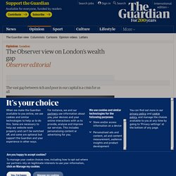 The Observer view on London's wealth gap