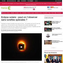 Eclipse solaire : peut-on l'observer sans lunettes spéciales ?