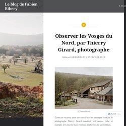 Observer les Vosges du Nord, par Thierry Girard, photographe