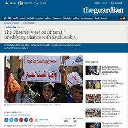 The Observer view on Britain's unedifying alliance with Saudi Arabia