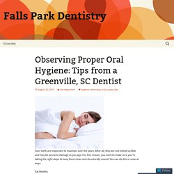 Observing Proper Oral Hygiene: Tips from a Greenville, SC Dentist