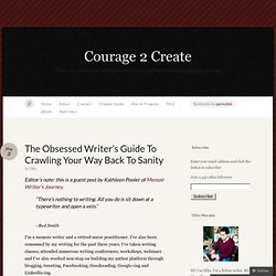 The Obsessed Writer's Guide To Crawling Your Way Back To Sanity « Courage 2 Create