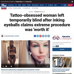 Tattoo-obsessed woman left temporarily blind after inking eyeballs claims extreme procedure was 'worth it'