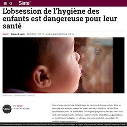 L'obsession de l'hygiène des enfants est dangereuse pour leur santé