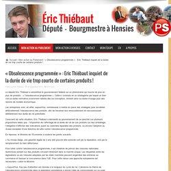 Belgique: « Obsolescence programmée » : Eric Thiébaut inquiet de la durée de vie trop courte de certains produits !