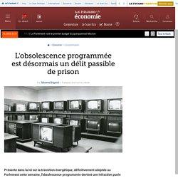 L'obsolescence programmée est désormais un délit passible de prison