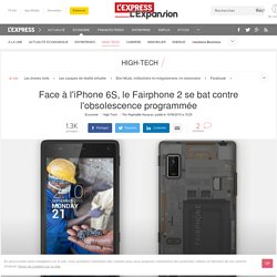 Face à l'iPhone 6S, le Fairphone 2 se bat contre l'obsolescence programmée