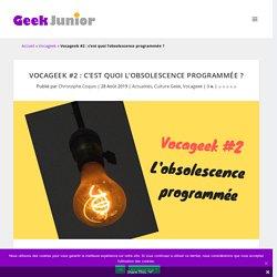 Vocageek #2 : c'est quoi l'obsolescence programmée ?