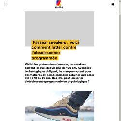 Passion sneakers : voici comment lutter contre l'obsolescence programmée