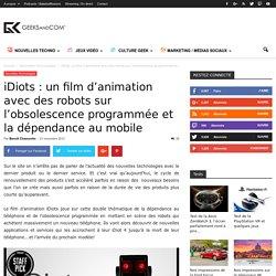 iDiots : un film d'animation avec des robots sur l'obsolescence programmée et la dépendance au mobile