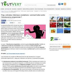 Lutter contre l'obsolescence programmée – Toutvert.fr