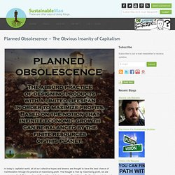 Planned Obsolescence – The Obvious Insanity of Capitalism | Sustainable Man