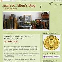 Anne R. Allen's Blog: 10 Obsolete Beliefs that Can Block Self-Publishing Success