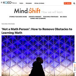 'Not a Math Person': How to Remove Obstacles to Learning Math
