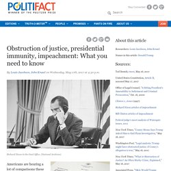 Obstruction of justice, presidential immunity, impeachment: What you need to know