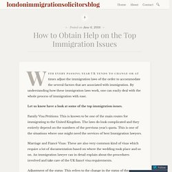 How to Obtain Help on the Top Immigration Issues – londonimmigrationsolicitorsblog