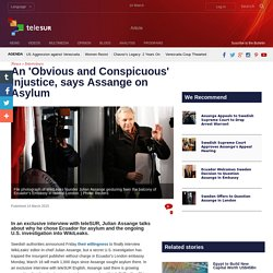 An 'Obvious and Conspicuous' Injustice, says Assange on Asylum