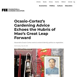 Ocasio-Cortez's Gardening Advice Echoes the Hubris of Mao's Great Leap Forward