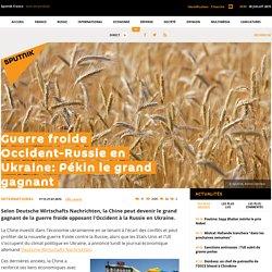 Guerre froide Occident-Russie en Ukraine: Pékin le grand gagnant