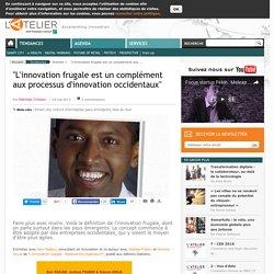 """""""L'innovation frugale est un complément aux processus d'innovation occidentaux"""""""