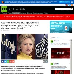 Google Ideas : Les médias occidentaux ignorent-ils la conspiration Google, Washington et Al Jazeera contre Assad ?