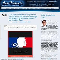 """» """"Les États occidentaux ne peuvent combattre le jihadisme en soutenant ses parrains pétromonarchiques !"""", par Maxime Chaix"""