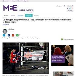 Le danger est parmi nous : les chrétiens occidentaux soutiennent le terrorisme