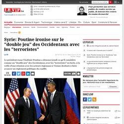 """Syrie: Poutine ironise sur le """"double jeu"""" des Occidentaux avec les """"terroristes"""""""